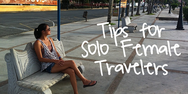 tips for solo female travelers - tips on how to stay safe