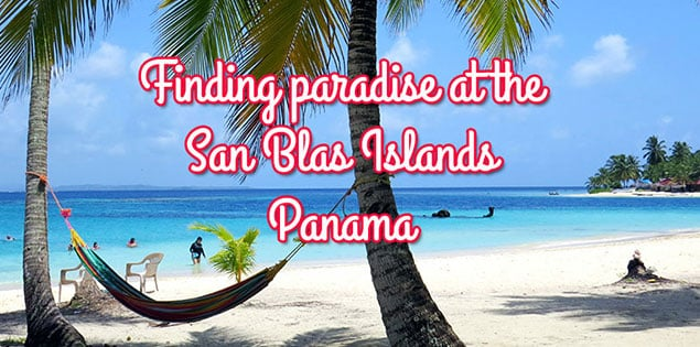 san blas islands in panama - our experience finding paradise at the islands. Also includes tips on how to get there, what to do, what camping there is like and more