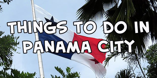 things to do in panama city, panama - a list of 8 fun things to do in PC