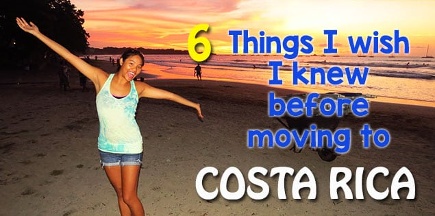 6 things I wish I knew before moving to Costa Rica which would have helped my transition a lot easier