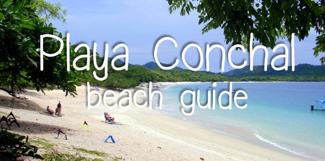 playa conchal travel tips - how to get there, where to stay, what to do and more