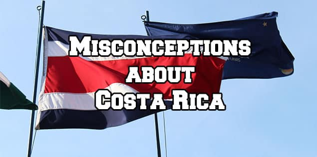 common misonceptions about costa rica