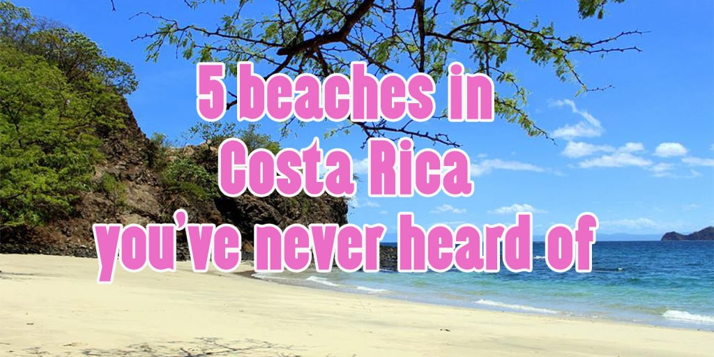 5 beautiful beaches in guanacaste costa rica you've never heard of. Most are not reachable by land, only by boat