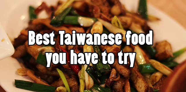 best taiwanese food - find out what are some must eats when in taiwan