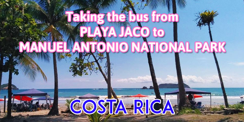 taking the bus from playa jaco to manuel antonio national park - the complete guide