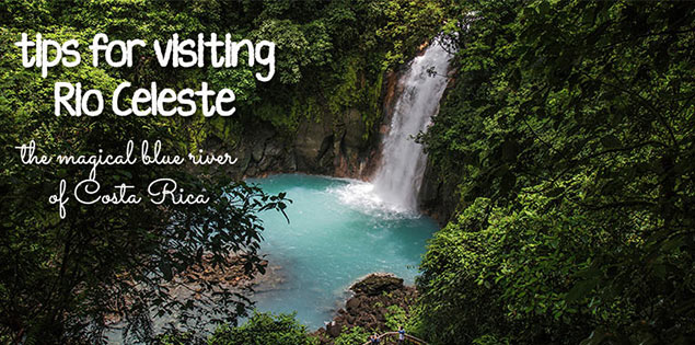 Tips for visiting Rio Celeste: how to get there, what the hiking trails are like and more