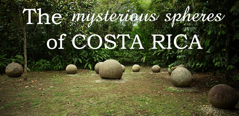 stone spheres in Costa Rica