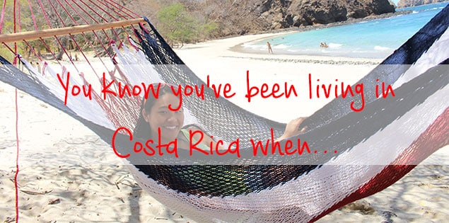 you knov youve been living in Costa Rica when...