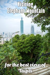 Visiting Elephant Mountain in Taipei: how to get there, tips and more