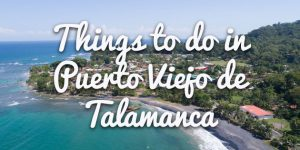 things to do in Puerto Viejo de Talamanca featured